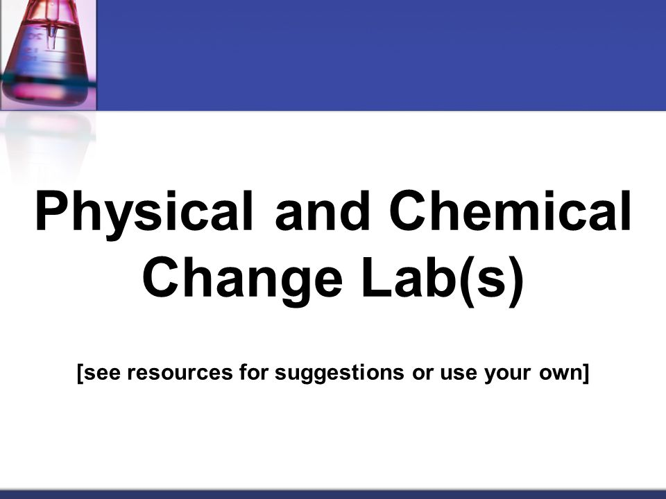 Physical and Chemical Change Lab(s) [see resources for suggestions or use your own]